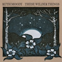 These-Wilder-Things-Ruth Moody