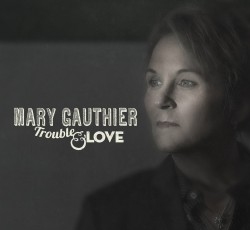 Mary-Gauthier-Trouble-and-Love